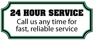 24 HOUR SERVICE - Call us any time for fast, reliable service
